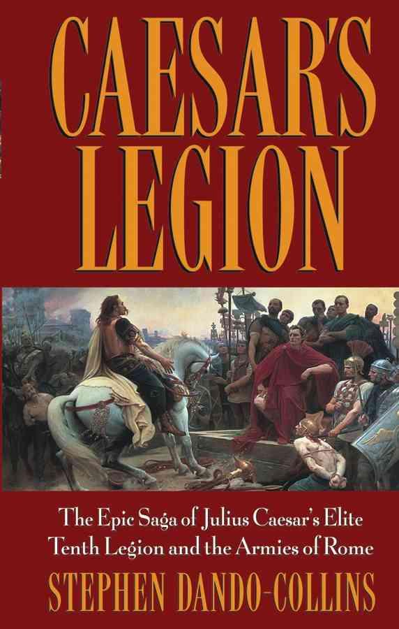 Caesar's Legion By Dando-Collins, Stephen
