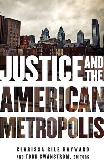 Justice and the American Metropolis By Hayward, Clarissa Rile (EDT)/ Swanstrom, Todd (EDT)/ Macedo, Stephen (CON)/ Rae, Douglas W. (CON)