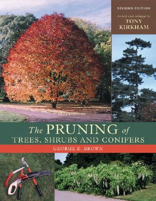 The Pruning of Trees, Shrubs and Conifers By Brown, George E./ Kirkham, Tony/ Lancaster, Roy (FRW)